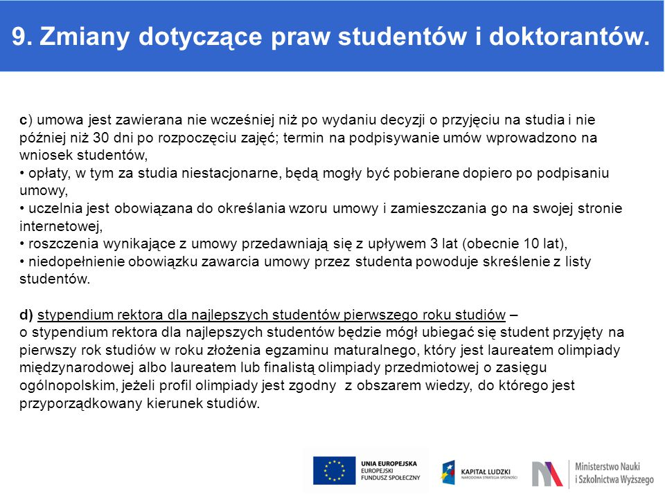 9. Zmiany dotyczące praw studentów i doktorantów. c) umowa jest zawierana nie wcześniej niż po wydaniu decyzji o przyjęciu na studia i nie później niż