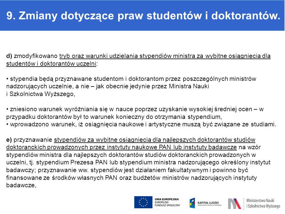 9. Zmiany dotyczące praw studentów i doktorantów. d) zmodyfikowano tryb oraz warunki udzielania stypendiów ministra za wybitne osiągnięcia dla student