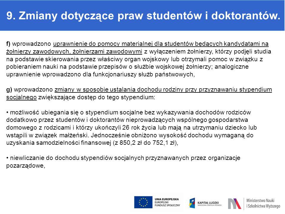 9. Zmiany dotyczące praw studentów i doktorantów. f) wprowadzono uprawnienie do pomocy materialnej dla studentów będących kandydatami na żołnierzy zaw