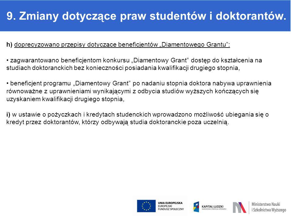 """9. Zmiany dotyczące praw studentów i doktorantów. h) doprecyzowano przepisy dotyczące beneficjentów """"Diamentowego Grantu"""": zagwarantowano beneficjento"""