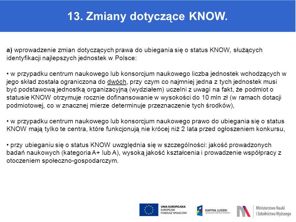 13. Zmiany dotyczące KNOW. a) wprowadzenie zmian dotyczących prawa do ubiegania się o status KNOW, służących identyfikacji najlepszych jednostek w Pol