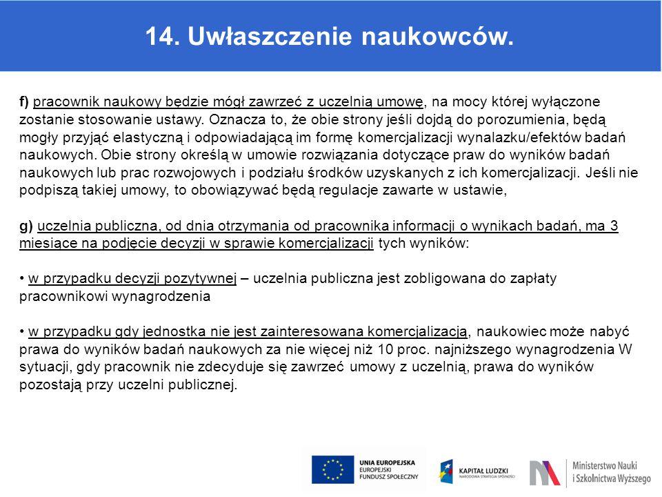 14. Uwłaszczenie naukowców. f) pracownik naukowy będzie mógł zawrzeć z uczelnią umowę, na mocy której wyłączone zostanie stosowanie ustawy. Oznacza to