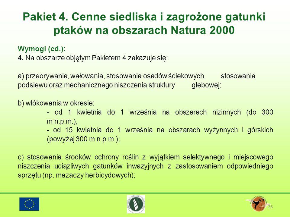 Pakiet 4. Cenne siedliska i zagrożone gatunki ptaków na obszarach Natura 2000 26 Wymogi (cd.): 4. Na obszarze objętym Pakietem 4 zakazuje się: a) prze