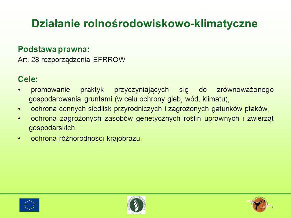 Działanie rolnośrodowiskowo-klimatyczne 3 Podstawa prawna: Art. 28 rozporządzenia EFRROW Cele: promowanie praktyk przyczyniających się do zrównoważone