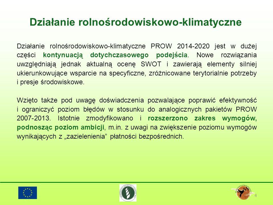 Działanie rolnośrodowiskowo-klimatyczne 4 Działanie rolnośrodowiskowo-klimatyczne PROW 2014-2020 jest w dużej części kontynuacją dotychczasowego podej