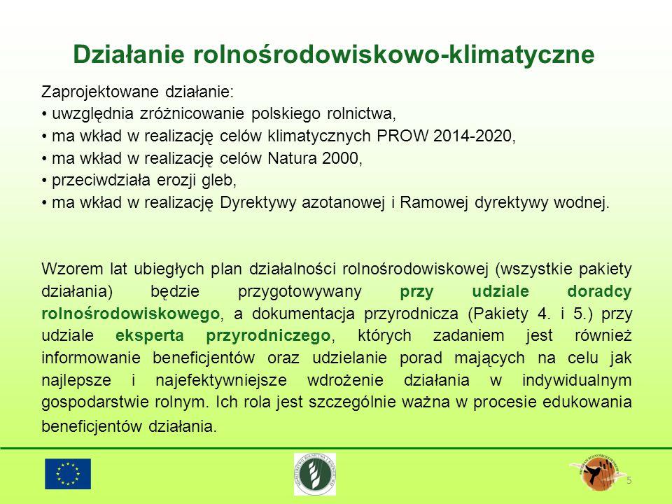 Działanie rolnośrodowiskowo-klimatyczne 5 Zaprojektowane działanie: uwzględnia zróżnicowanie polskiego rolnictwa, ma wkład w realizację celów klimatyc