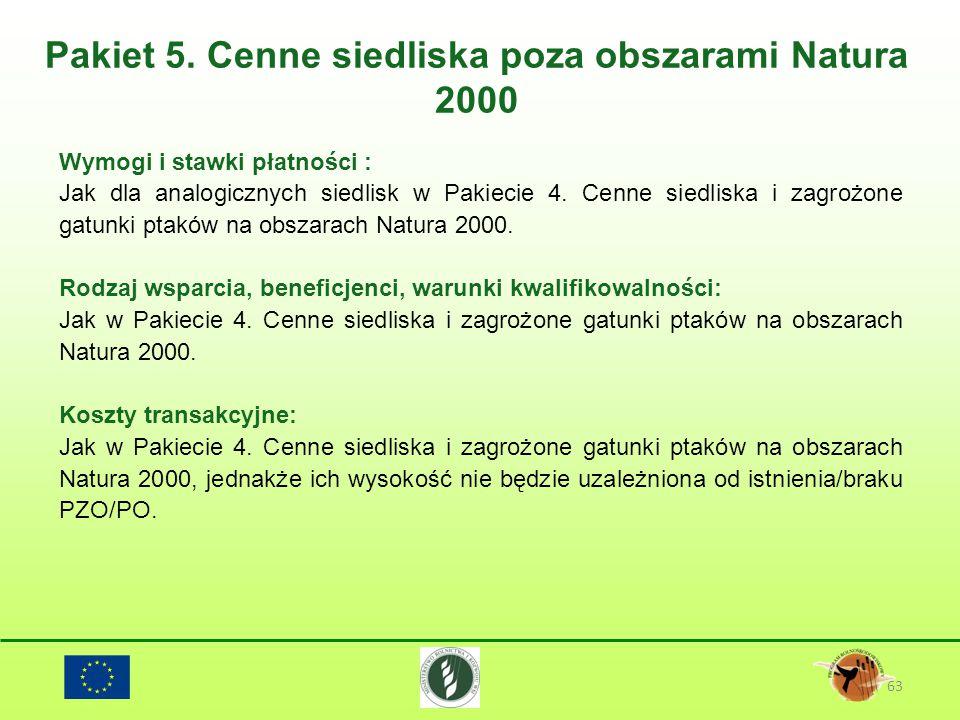 Pakiet 5. Cenne siedliska poza obszarami Natura 2000 63 Wymogi i stawki płatności : Jak dla analogicznych siedlisk w Pakiecie 4. Cenne siedliska i zag