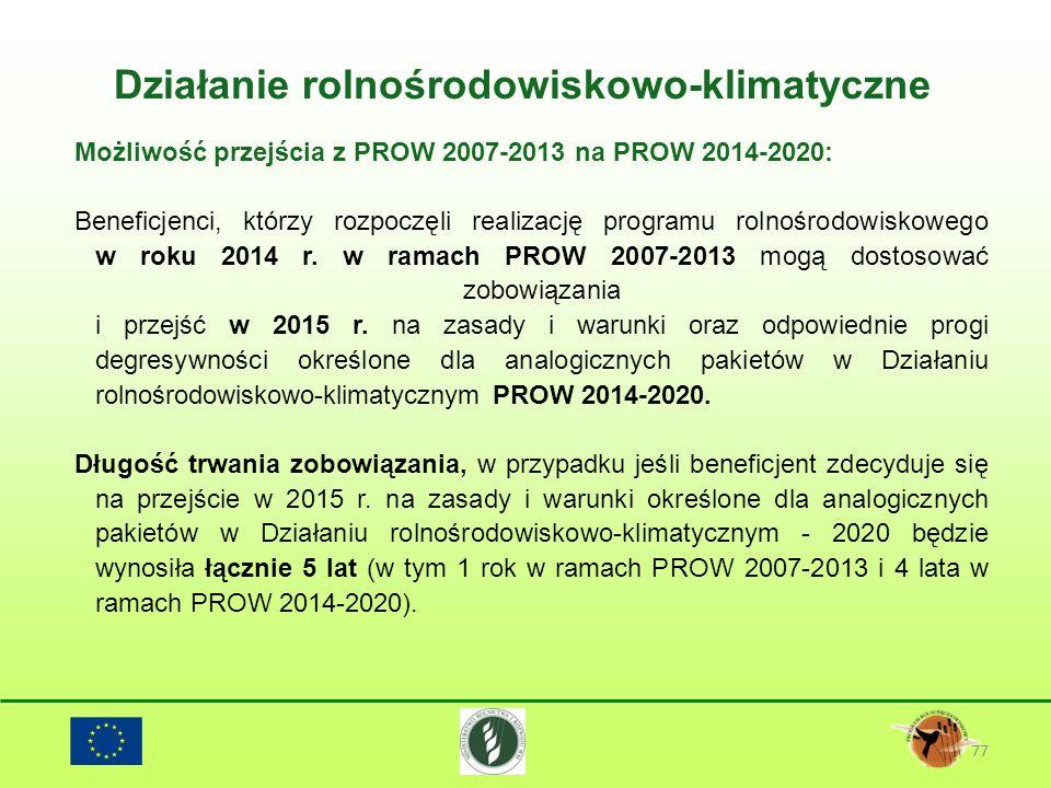 77 Możliwość przejścia z PROW 2007-2013 na PROW 2014-2020: Beneficjenci, którzy rozpoczęli realizację programu rolnośrodowiskowego w roku 2014 r. w ra