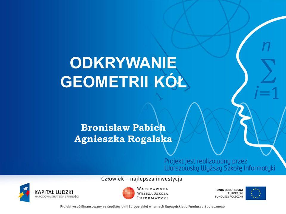 ODKRYWANIE GEOMETRII KÓŁ Bronisław Pabich Agnieszka Rogalska 2