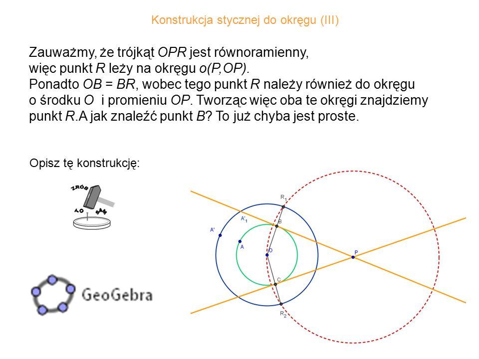 38 Zauważmy, że trójkąt OPR jest równoramienny, więc punkt R leży na okręgu o(P,OP).