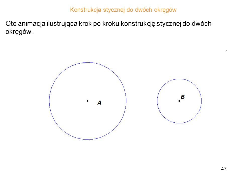 47 Oto animacja ilustrująca krok po kroku konstrukcję stycznej do dwóch okręgów.