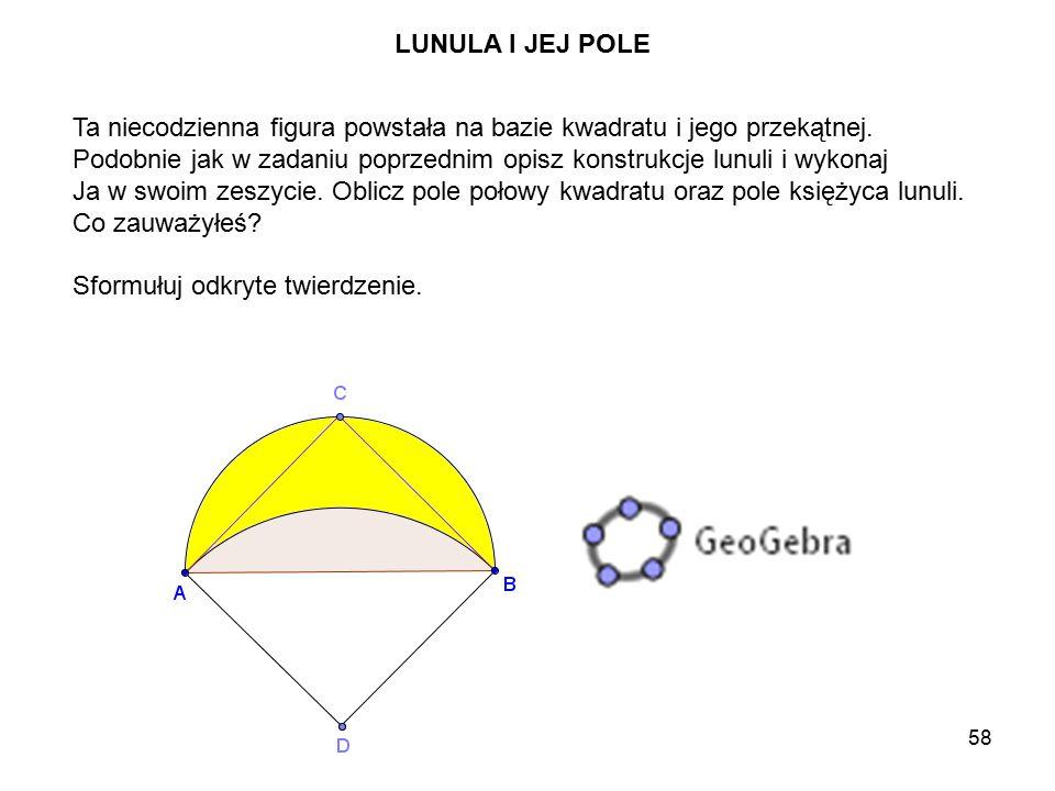 58 LUNULA I JEJ POLE Ta niecodzienna figura powstała na bazie kwadratu i jego przekątnej.