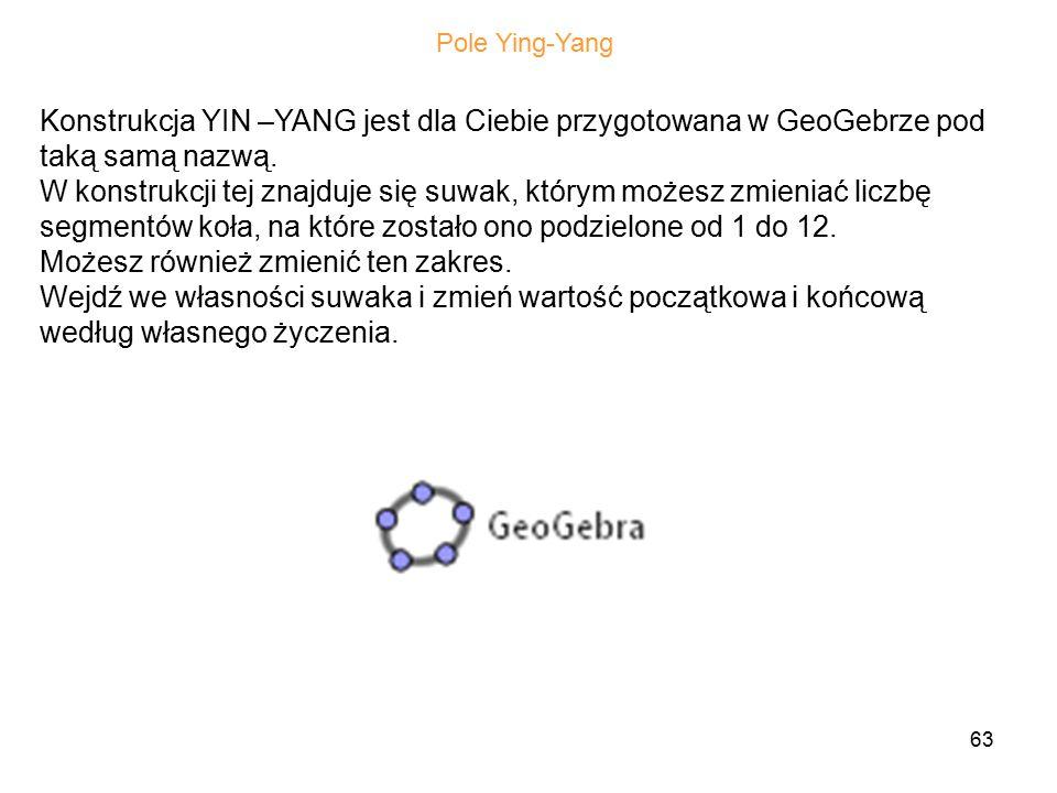63 Konstrukcja YIN –YANG jest dla Ciebie przygotowana w GeoGebrze pod taką samą nazwą.
