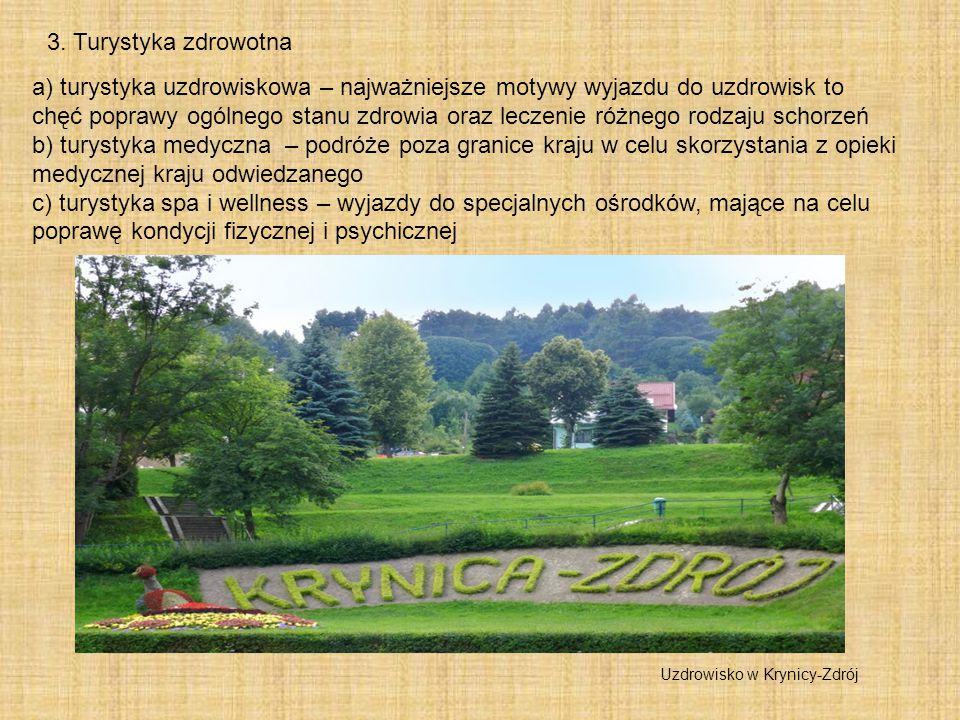 3. Turystyka zdrowotna a) turystyka uzdrowiskowa – najważniejsze motywy wyjazdu do uzdrowisk to chęć poprawy ogólnego stanu zdrowia oraz leczenie różn