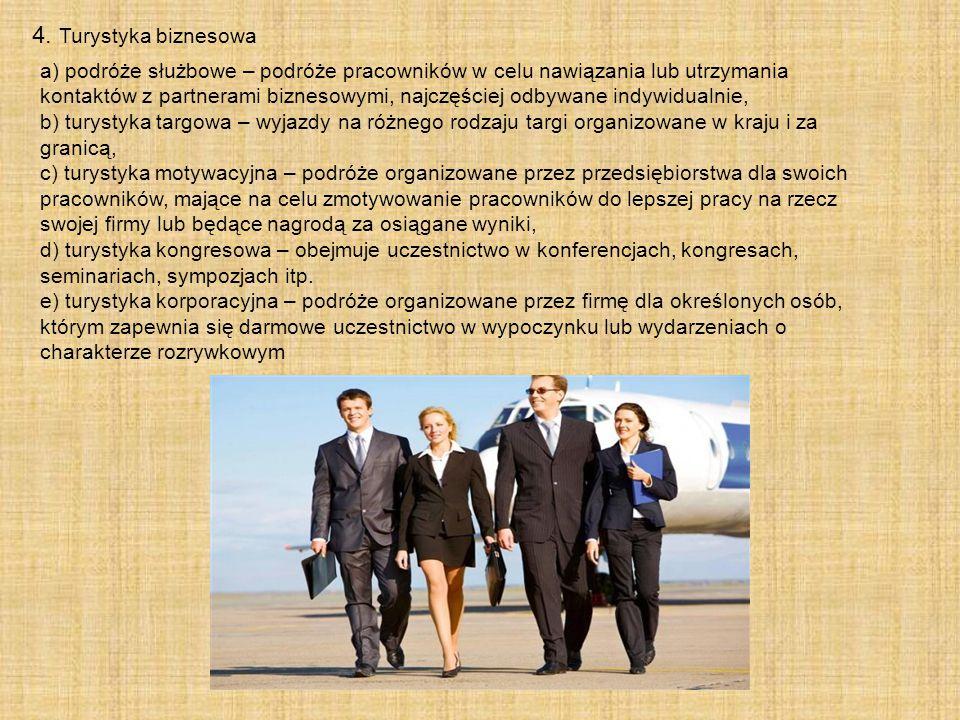 4. Turystyka biznesowa a) podróże służbowe – podróże pracowników w celu nawiązania lub utrzymania kontaktów z partnerami biznesowymi, najczęściej odby