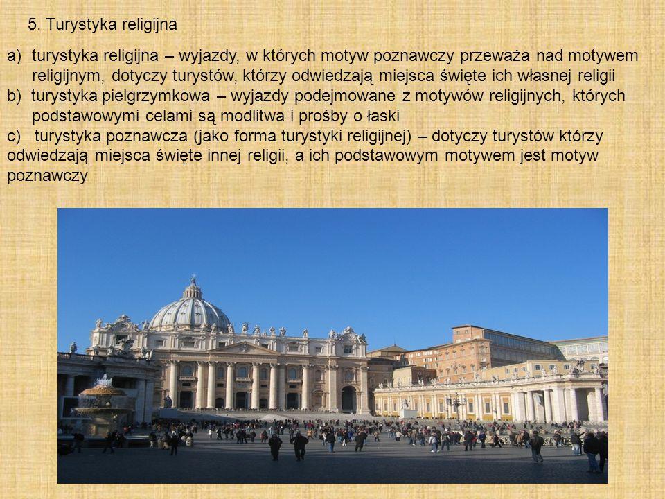 5. Turystyka religijna a)turystyka religijna – wyjazdy, w których motyw poznawczy przeważa nad motywem religijnym, dotyczy turystów, którzy odwiedzają