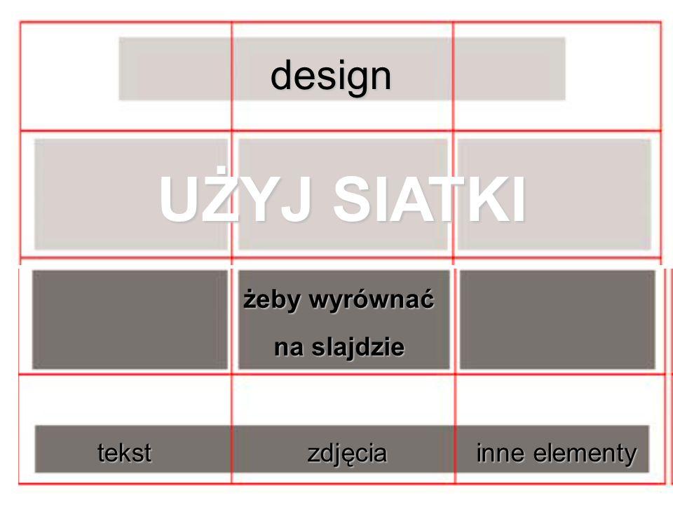 design UŻYJ SIATKI żeby wyrównać na slajdzie tekstzdjęcia inne elementy