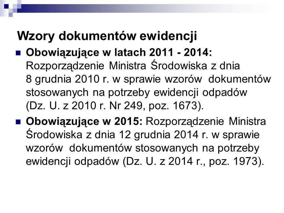 Wzory dokumentów ewidencji Obowiązujące w latach 2011 - 2014: Rozporządzenie Ministra Środowiska z dnia 8 grudnia 2010 r.