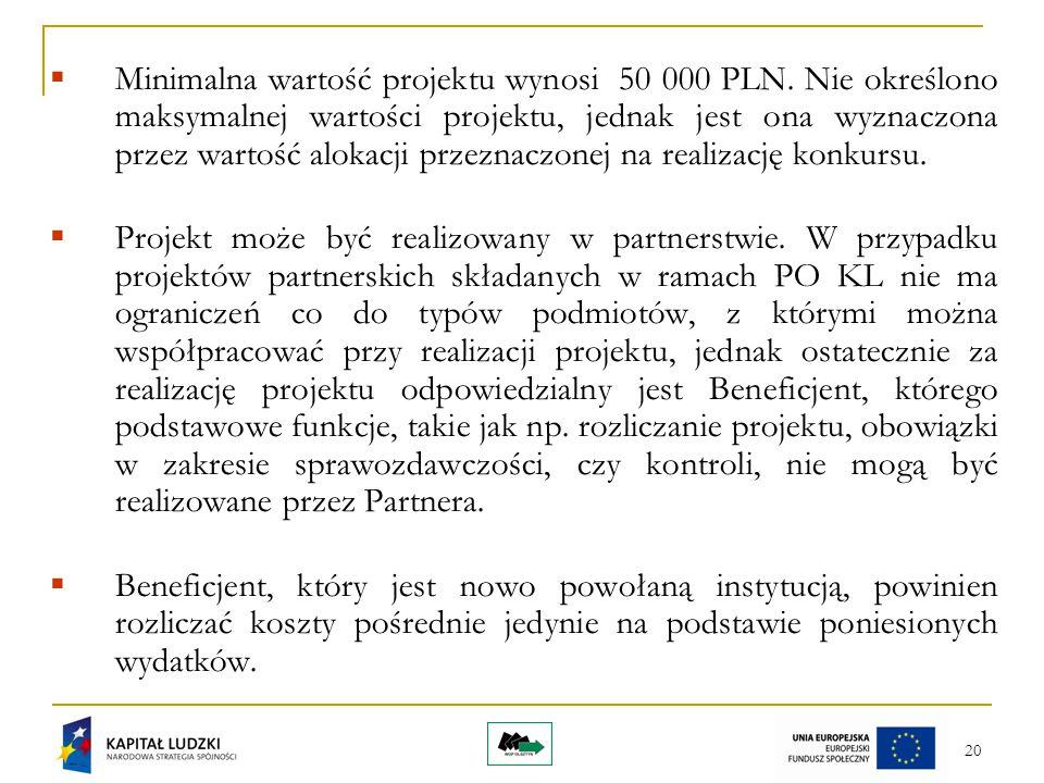 20  Minimalna wartość projektu wynosi 50 000 PLN. Nie określono maksymalnej wartości projektu, jednak jest ona wyznaczona przez wartość alokacji prze