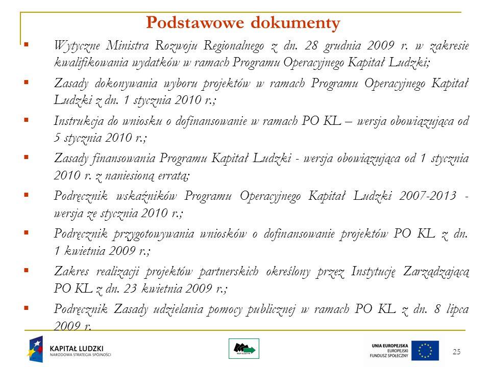 25 Podstawowe dokumenty  Wytyczne Ministra Rozwoju Regionalnego z dn. 28 grudnia 2009 r. w zakresie kwalifikowania wydatków w ramach Programu Operacy