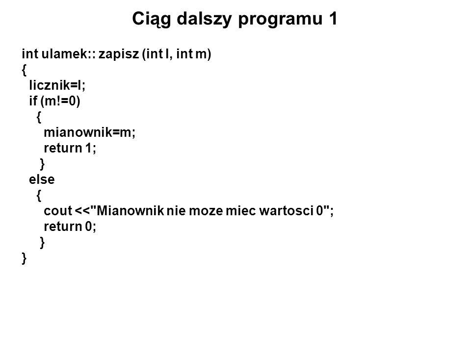 int ulamek:: zapisz (int l, int m) { licznik=l; if (m!=0) { mianownik=m; return 1; } else { cout <<