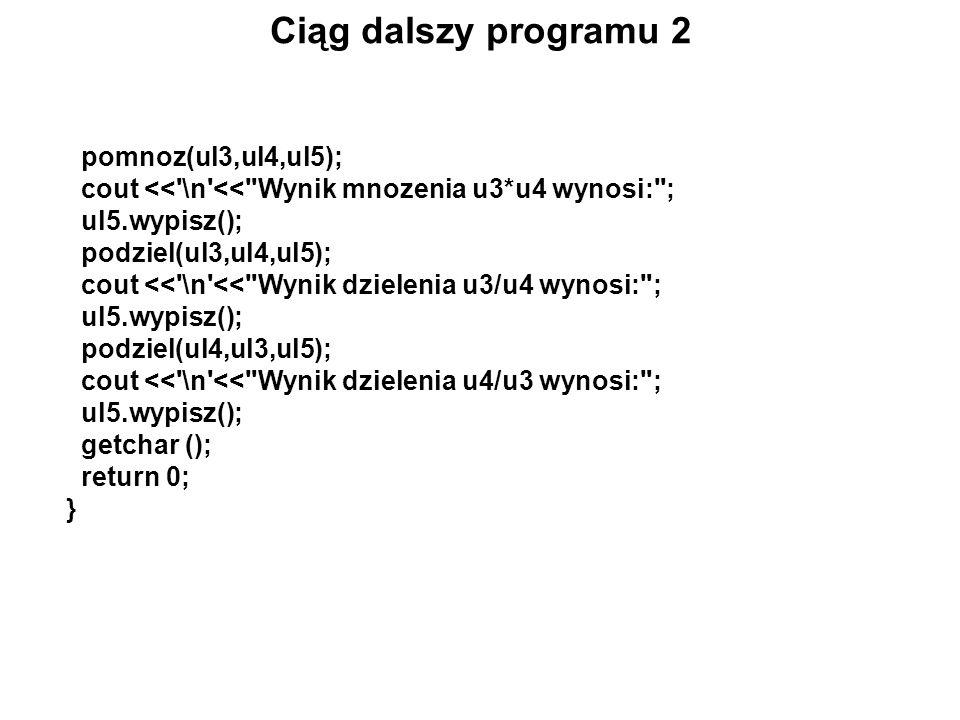 Ciąg dalszy programu 2 pomnoz(ul3,ul4,ul5); cout <<'\n'<<