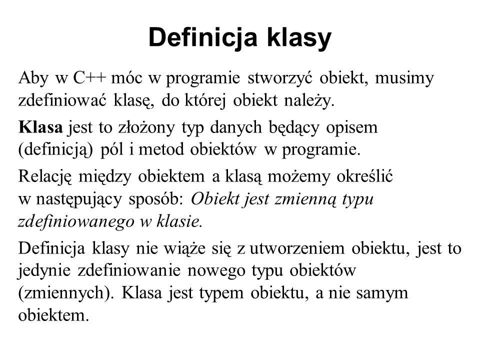 Definicja klasy Aby w C++ móc w programie stworzyć obiekt, musimy zdefiniować klasę, do której obiekt należy. Klasa jest to złożony typ danych będący