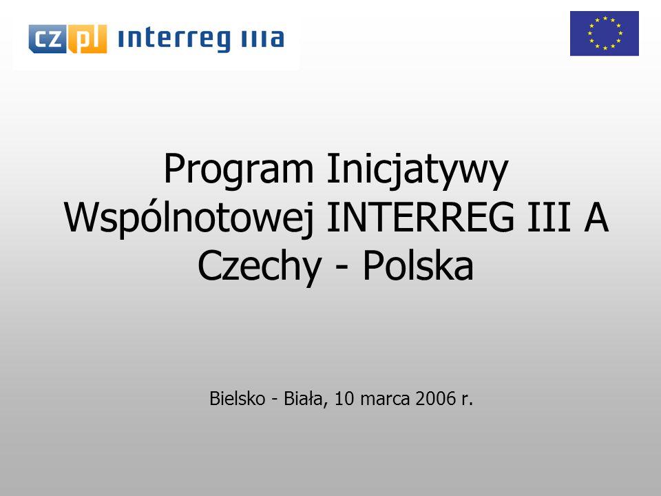 Program Inicjatywy Wspólnotowej INTERREG III A Czechy - Polska Bielsko - Biała, 10 marca 2006 r.