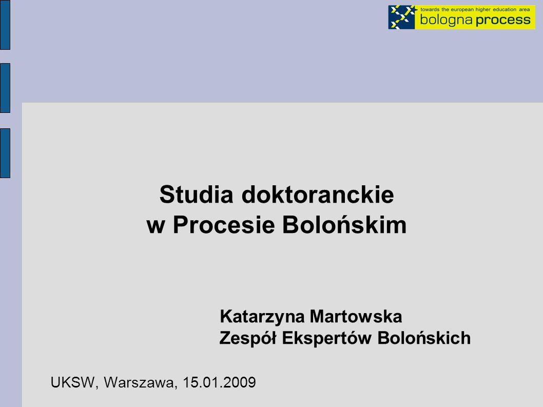 Studia doktoranckie w Procesie Bolońskim Katarzyna Martowska Zespół Ekspertów Bolońskich UKSW, Warszawa, 15.01.2009