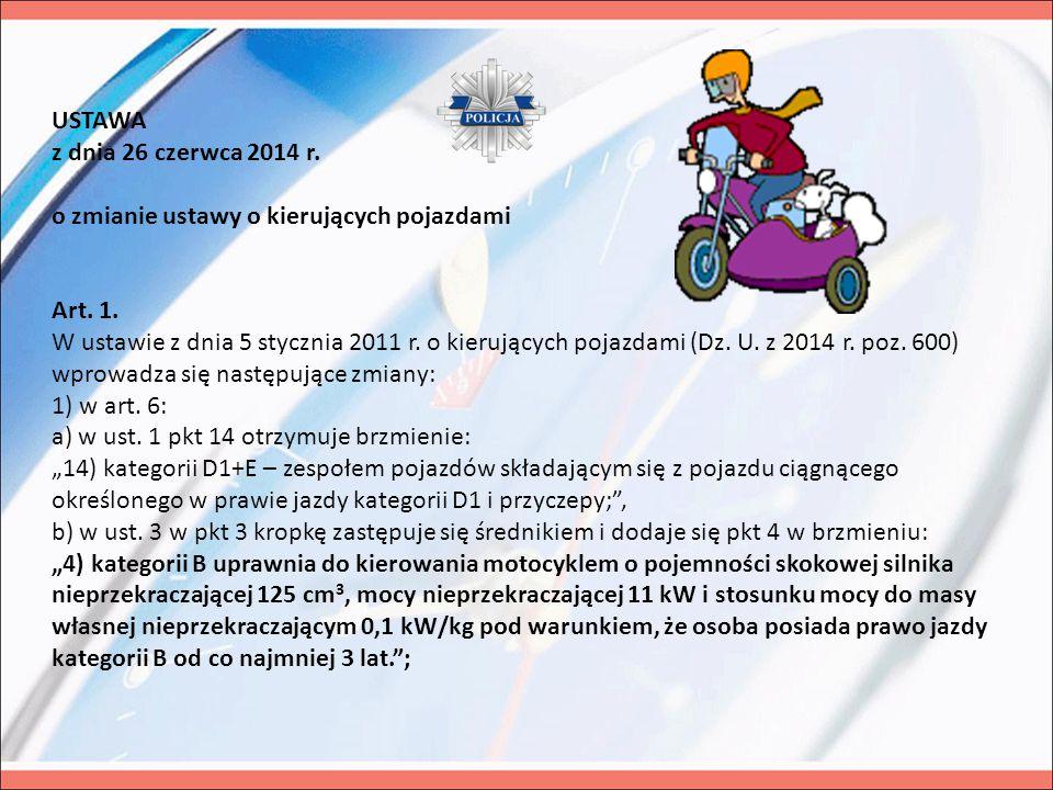 USTAWA z dnia 26 czerwca 2014 r. o zmianie ustawy o kierujących pojazdami Art. 1. W ustawie z dnia 5 stycznia 2011 r. o kierujących pojazdami (Dz. U.