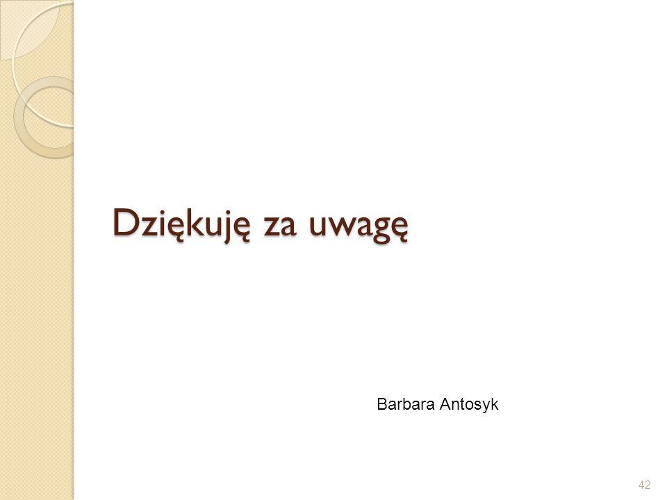 Dziękuję za uwagę 42 Barbara Antosyk
