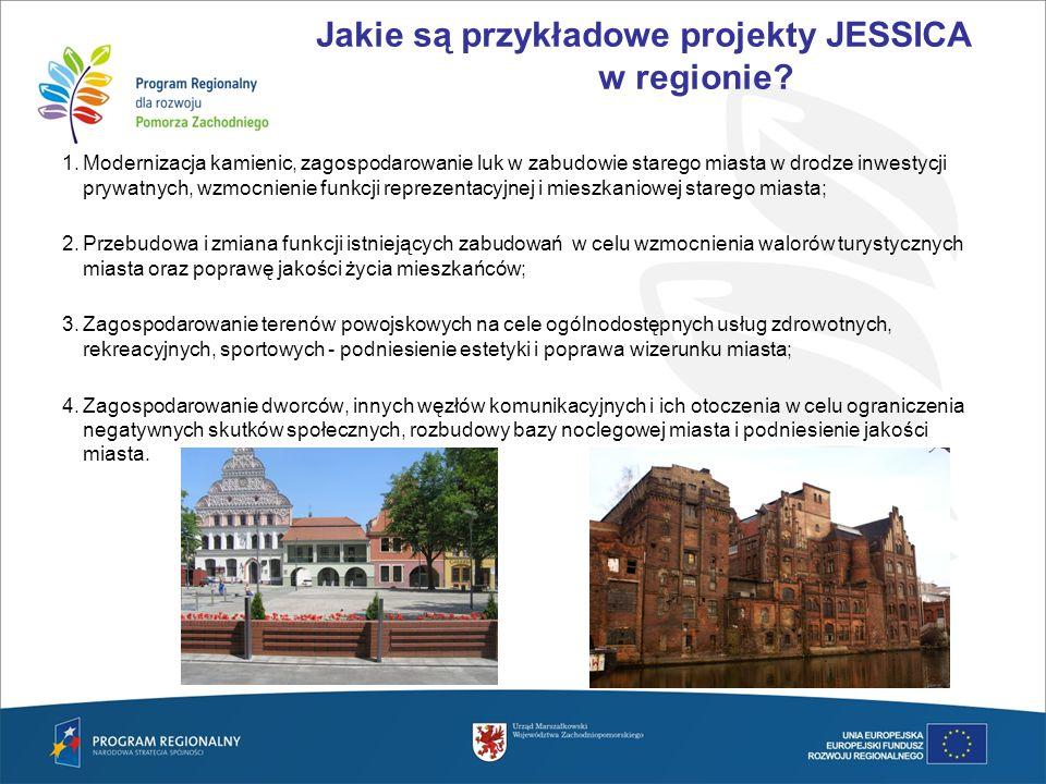 Jakie są przykładowe projekty JESSICA w regionie? 1.Modernizacja kamienic, zagospodarowanie luk w zabudowie starego miasta w drodze inwestycji prywatn