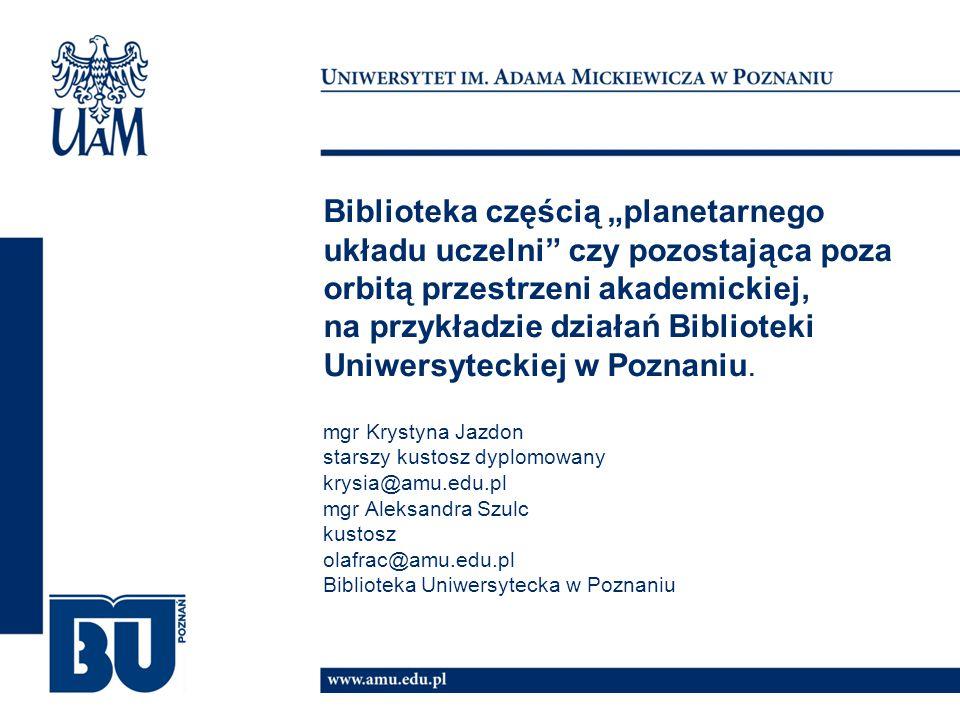 """Biblioteka częścią """"planetarnego układu uczelni czy pozostająca poza orbitą przestrzeni akademickiej, na przykładzie działań Biblioteki Uniwersyteckiej w Poznaniu."""