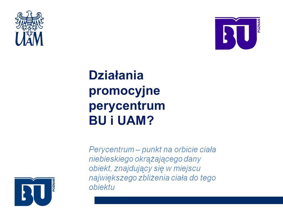 Działania promocyjne perycentrum BU i UAM? Perycentrum – punkt na orbicie ciała niebieskiego okrążającego dany obiekt, znajdujący się w miejscu najwię