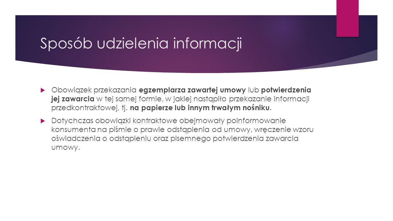 Sposób udzielenia informacji  Obowiązek przekazania egzemplarza zawartej umowy lub potwierdzenia jej zawarcia w tej samej formie, w jakiej nastąpiło