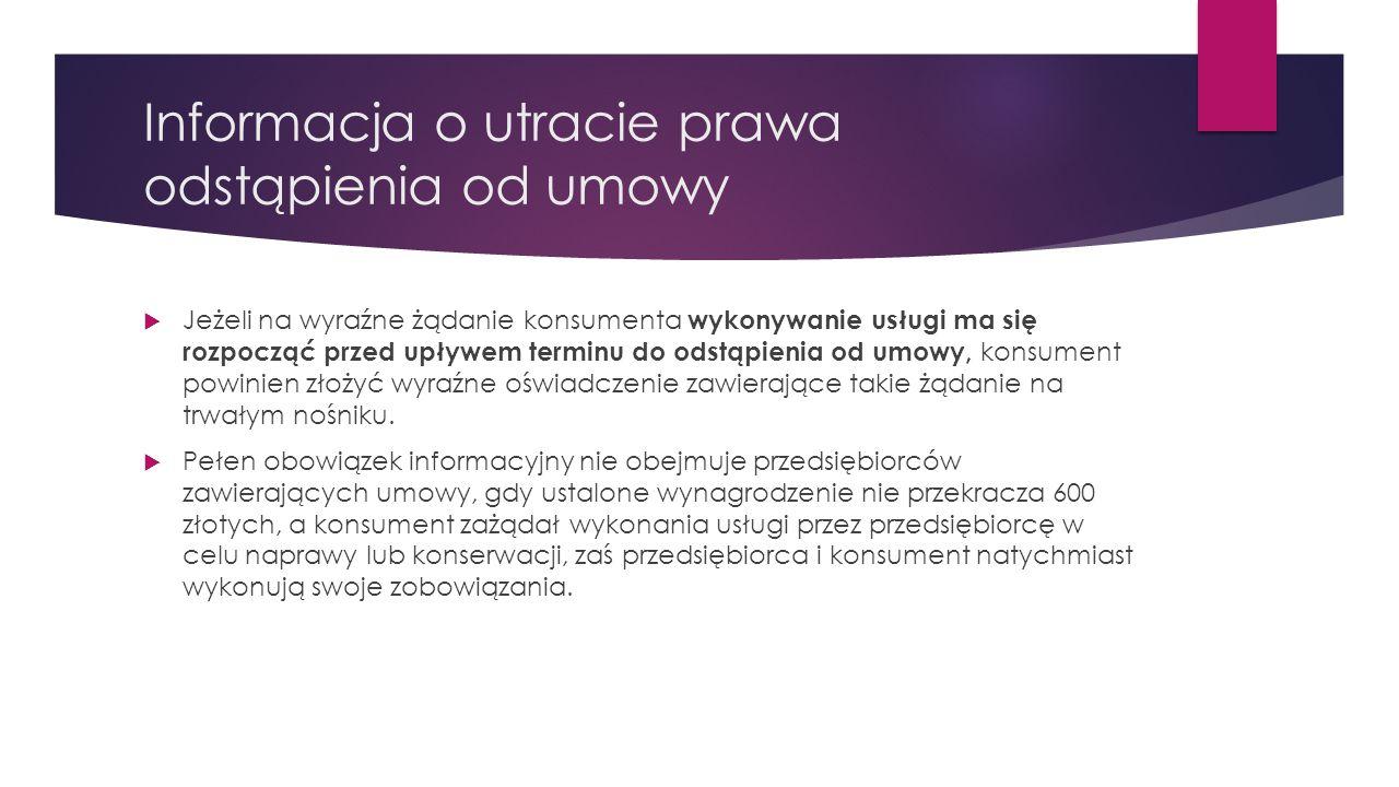 Informacja o utracie prawa odstąpienia od umowy  Jeżeli na wyraźne żądanie konsumenta wykonywanie usługi ma się rozpocząć przed upływem terminu do od