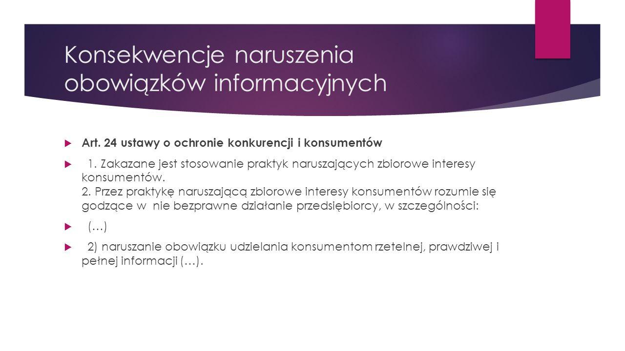 Konsekwencje naruszenia obowiązków informacyjnych  Art. 24 ustawy o ochronie konkurencji i konsumentów  1. Zakazane jest stosowanie praktyk naruszaj