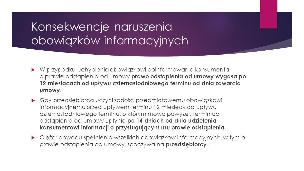 Konsekwencje naruszenia obowiązków informacyjnych  W przypadku uchybienia obowiązkowi poinformowania konsumenta o prawie odstąpienia od umowy prawo o