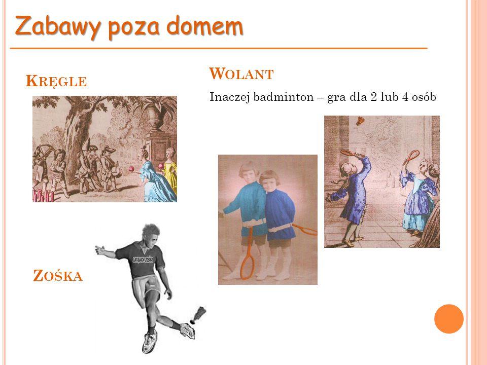 K RĘGLE Zabawy poza domem W OLANT Inaczej badminton – gra dla 2 lub 4 osób Z OŚKA