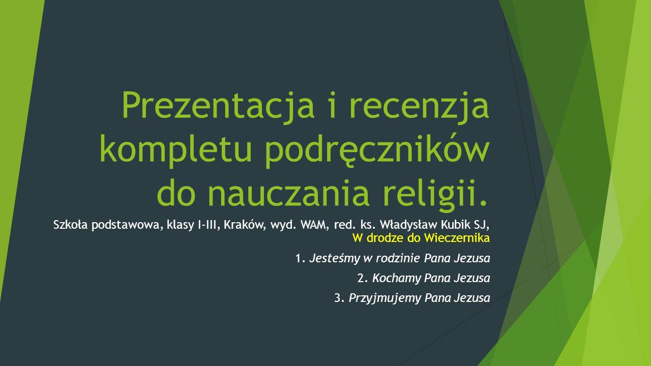 Prezentacja i recenzja kompletu podręczników do nauczania religii. Szkoła podstawowa, klasy I-III, Kraków, wyd. WAM, red. ks. Władysław Kubik SJ, W dr