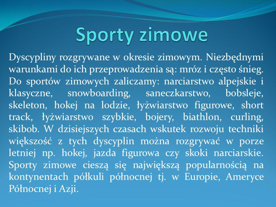Dyscypliny rozgrywane w okresie zimowym. Niezbędnymi warunkami do ich przeprowadzenia są: mróz i często śnieg. Do sportów zimowych zaliczamy: narciars