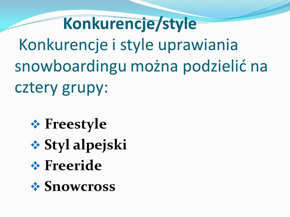 Konkurencje/style Konkurencje i style uprawiania snowboardingu można podzielić na cztery grupy:  Freestyle  Styl alpejski  Freeride  Snowcross