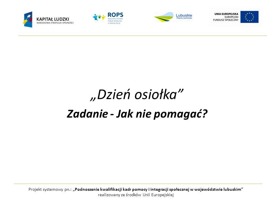 """Projekt systemowy pn.: """"Podnoszenie kwalifikacji kadr pomocy i integracji społecznej w województwie lubuskim realizowany ze środków Unii Europejskiej """"Dzień osiołka Zadanie - Jak nie pomagać?"""