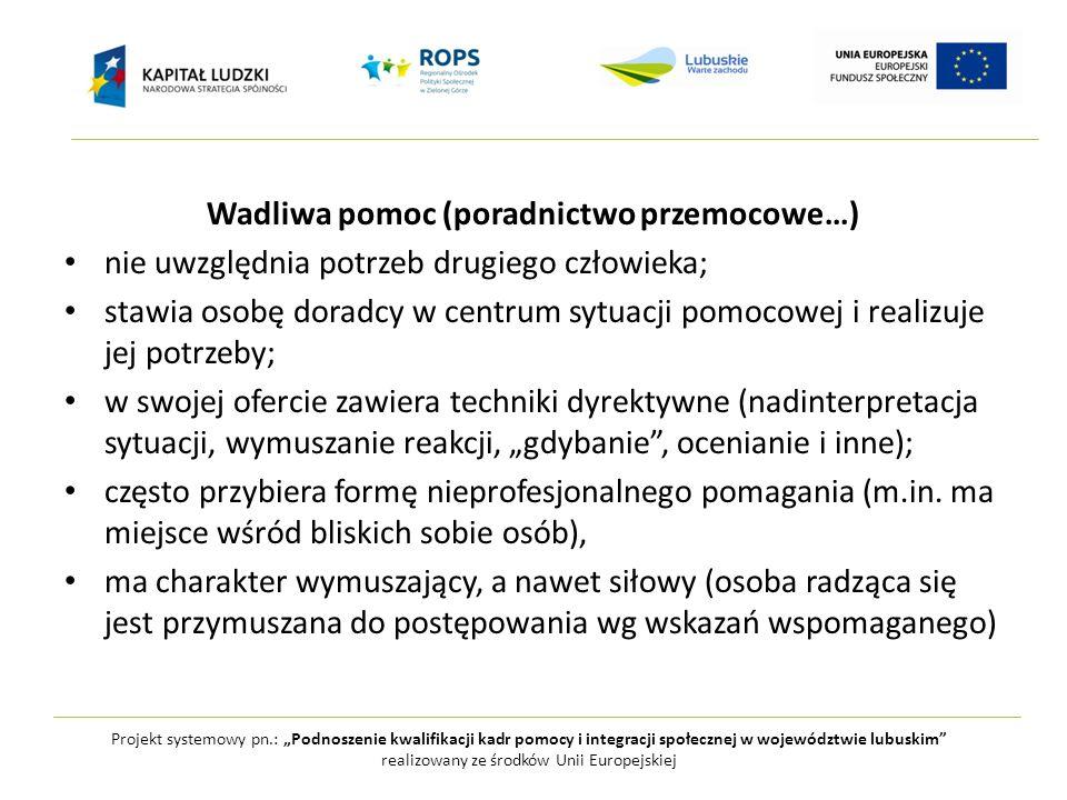 """Projekt systemowy pn.: """"Podnoszenie kwalifikacji kadr pomocy i integracji społecznej w województwie lubuskim realizowany ze środków Unii Europejskiej Pomaganie wg R.Kwaśnicy: to sytuacja, w której jeden człowiek stwarza drugiemu człowiekowi korzystne dla niego możliwości;"""