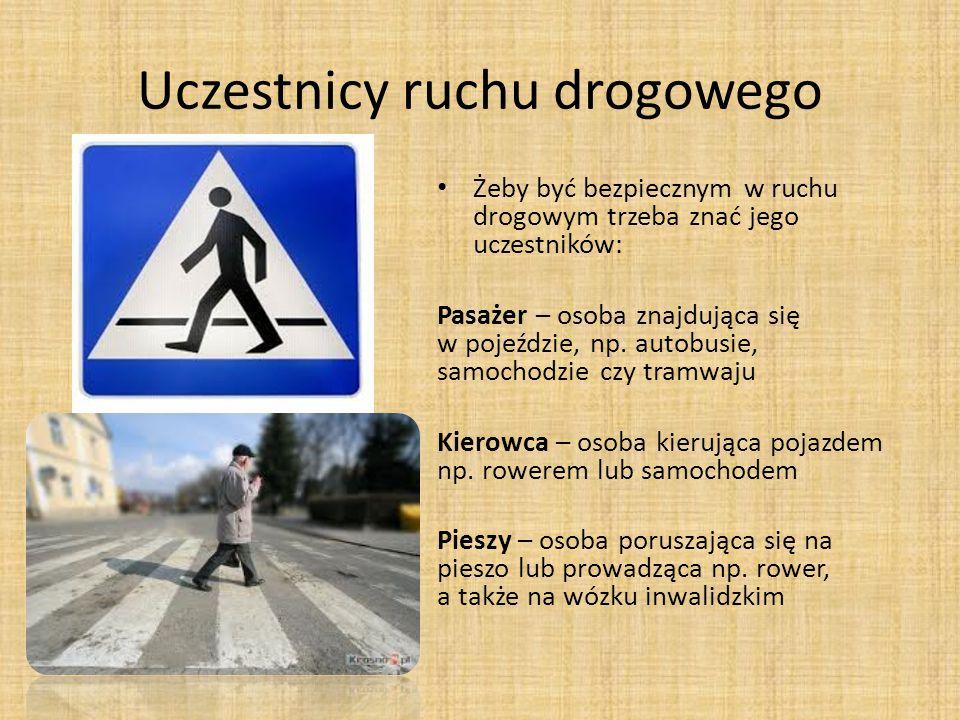 Uczestnicy ruchu drogowego Żeby być bezpiecznym w ruchu drogowym trzeba znać jego uczestników: Pasażer – osoba znajdująca się w pojeździe, np. autobus