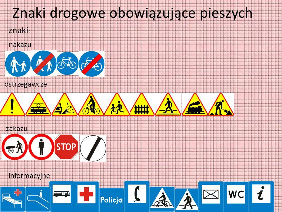 Znaki drogowe obowiązujące pieszych znaki : informacyjne zakazu ostrzegawcze nakazu
