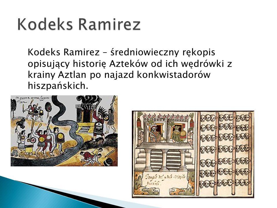 Kodeks Ramirez – średniowieczny rękopis opisujący historię Azteków od ich wędrówki z krainy Aztlan po najazd konkwistadorów hiszpańskich.