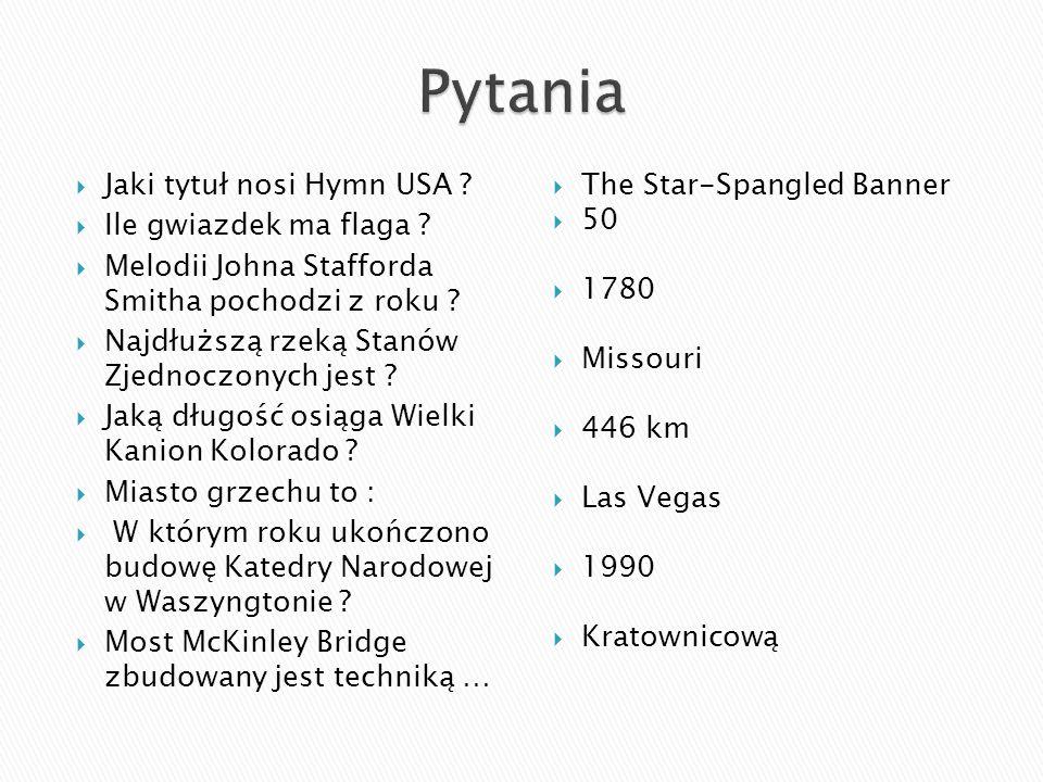  Jaki tytuł nosi Hymn USA . Ile gwiazdek ma flaga .