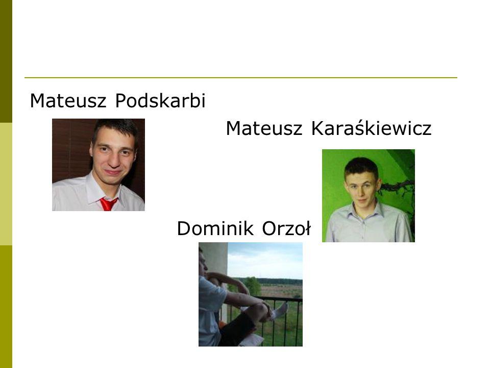 Mateusz Podskarbi Mateusz Karaśkiewicz Dominik Orzoł