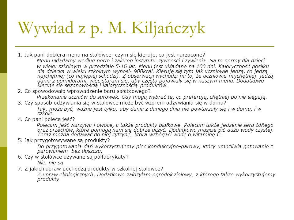 Wywiad z p. M. Kiljańczyk 1. Jak pani dobiera menu na stołówce- czym się kieruje, co jest narzucone? Menu układamy według norm i zaleceń instytutu żyw